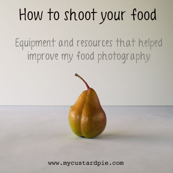 How to shoot your food - www.mycustardpie.com