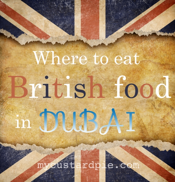 Where to eat British food in Dubai on mycustardpie.com